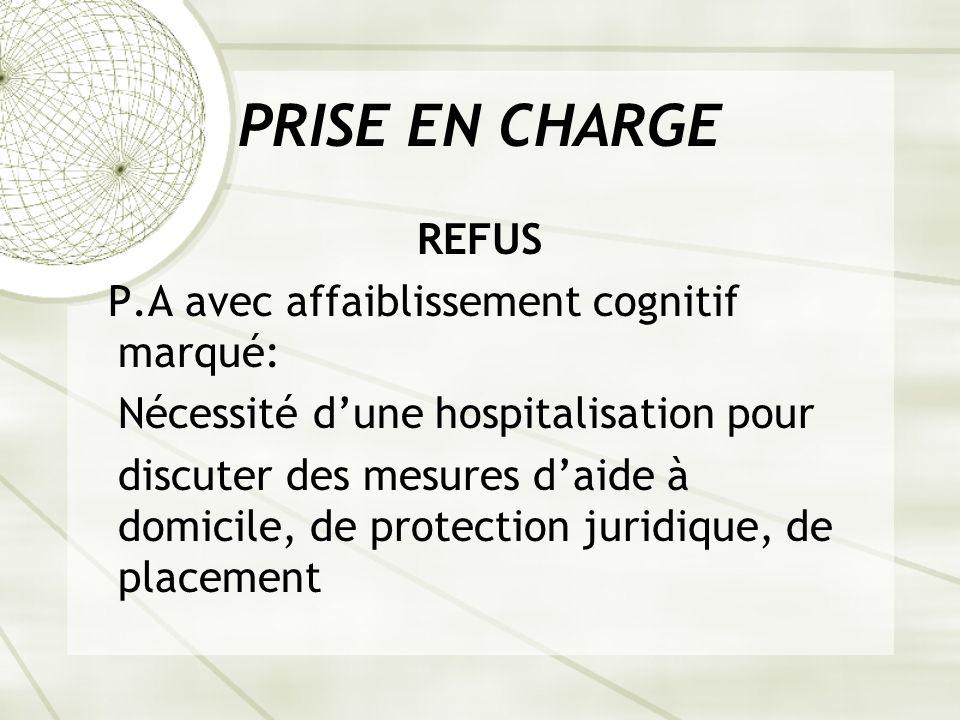 PRISE EN CHARGE REFUS P.A avec affaiblissement cognitif marqué: