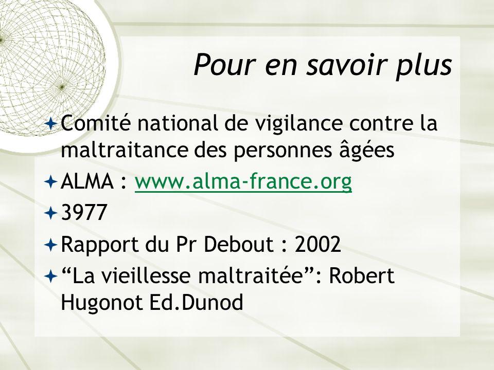Pour en savoir plus Comité national de vigilance contre la maltraitance des personnes âgées. ALMA : www.alma-france.org.