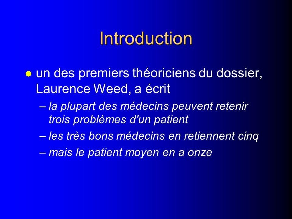 Introduction un des premiers théoriciens du dossier, Laurence Weed, a écrit. la plupart des médecins peuvent retenir trois problèmes d un patient.
