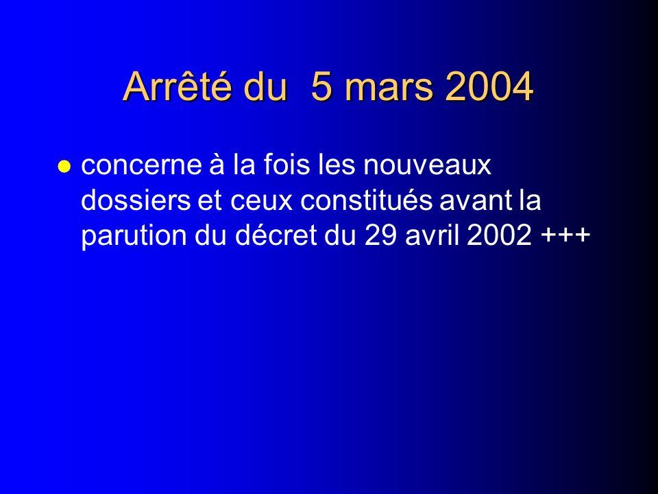 Arrêté du 5 mars 2004 concerne à la fois les nouveaux dossiers et ceux constitués avant la parution du décret du 29 avril 2002 +++