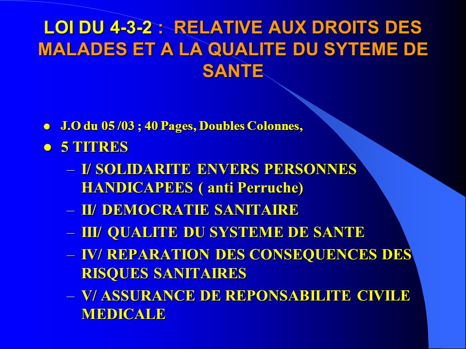 LOI DU 4-3-2 : RELATIVE AUX DROITS DES MALADES ET A LA QUALITE DU SYTEME DE SANTE
