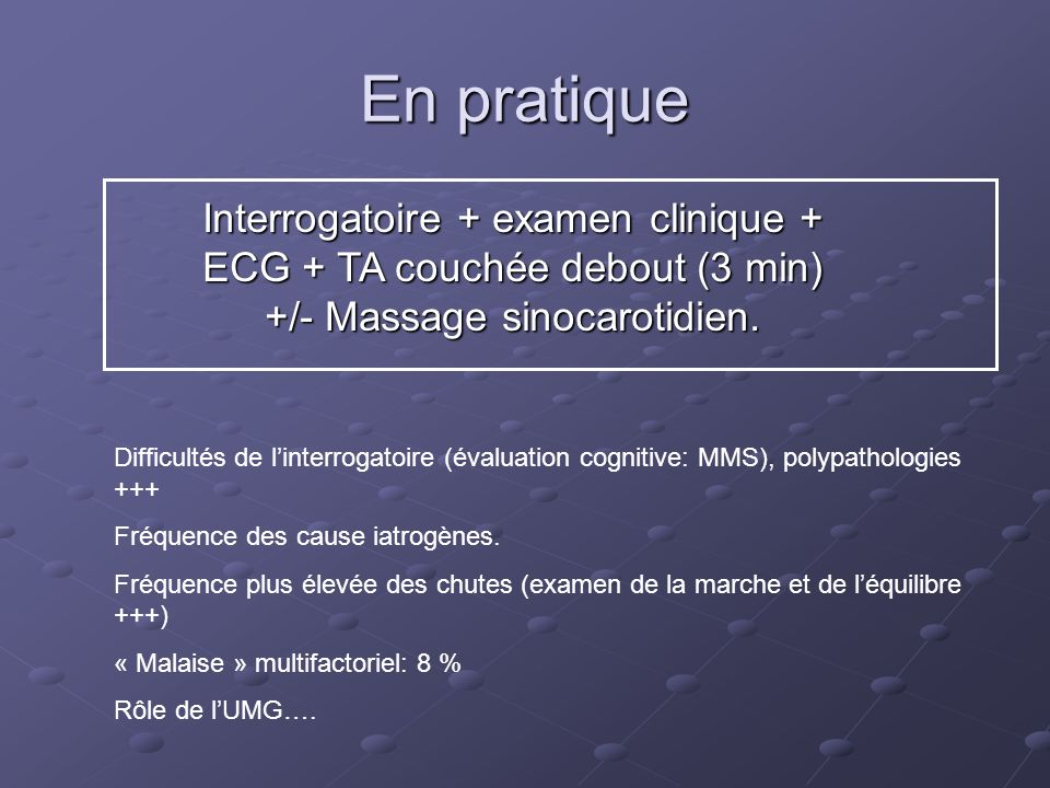 En pratiqueInterrogatoire + examen clinique + ECG + TA couchée debout (3 min) +/- Massage sinocarotidien.