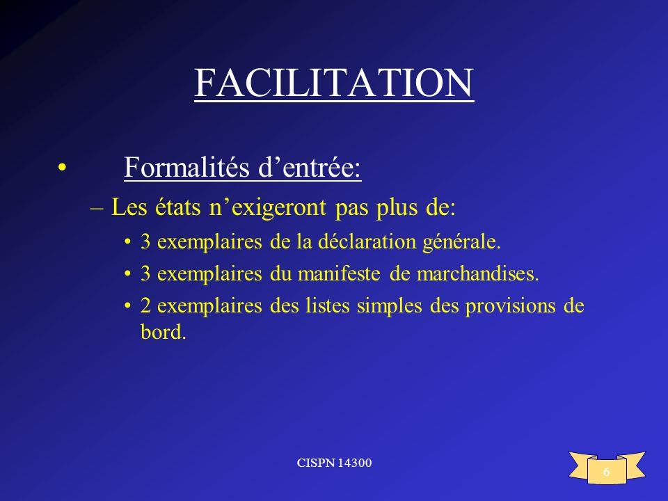 FACILITATION Formalités d'entrée: Les états n'exigeront pas plus de: