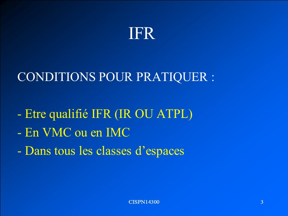 IFR CONDITIONS POUR PRATIQUER : - Etre qualifié IFR (IR OU ATPL)