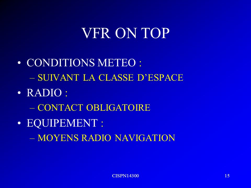 VFR ON TOP CONDITIONS METEO : RADIO : EQUIPEMENT :