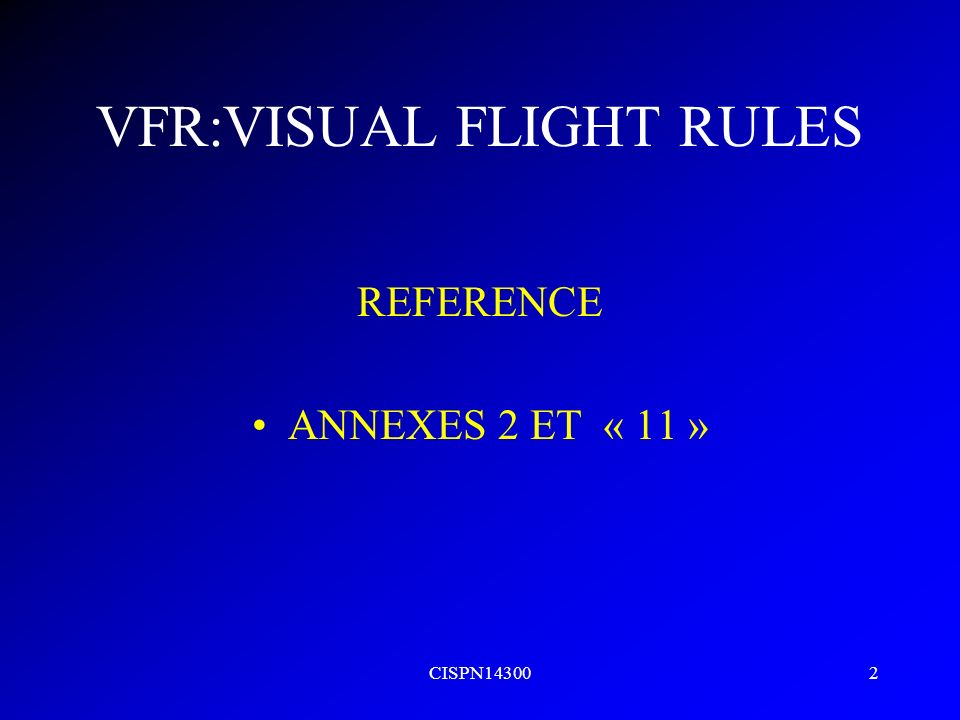 VFR:VISUAL FLIGHT RULES