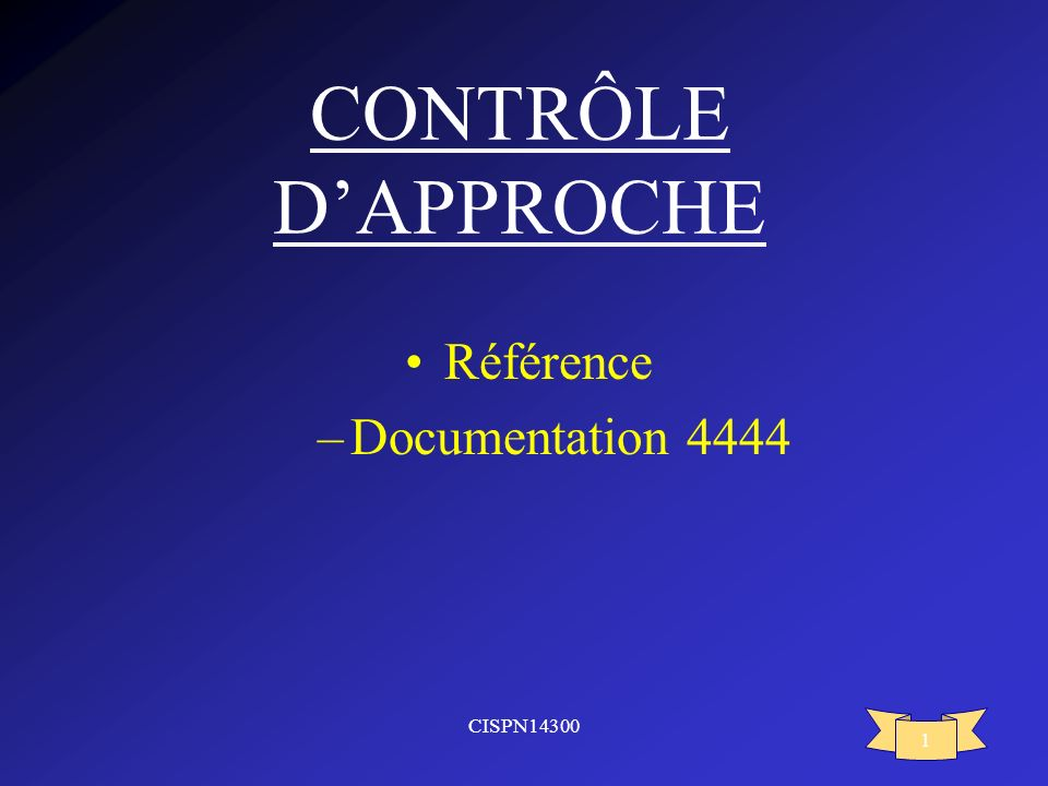 CONTRÔLE D'APPROCHE Référence Documentation 4444 CISPN14300