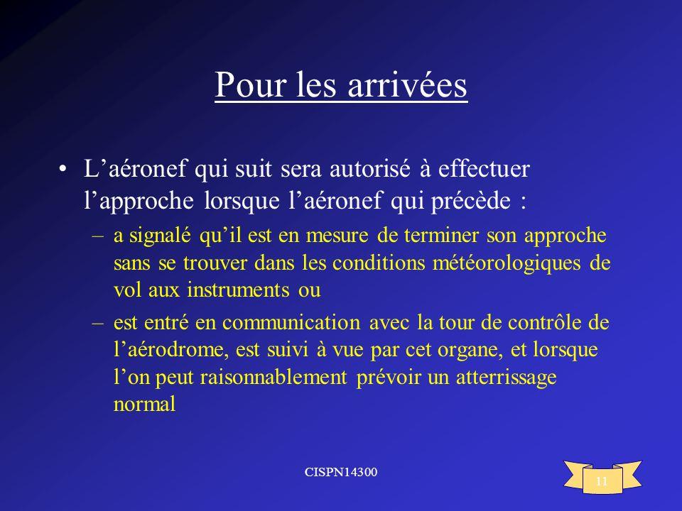Pour les arrivées L'aéronef qui suit sera autorisé à effectuer l'approche lorsque l'aéronef qui précède :