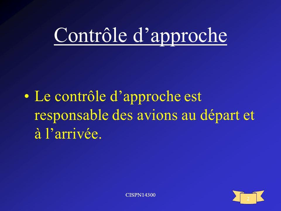 Contrôle d'approche Le contrôle d'approche est responsable des avions au départ et à l'arrivée.