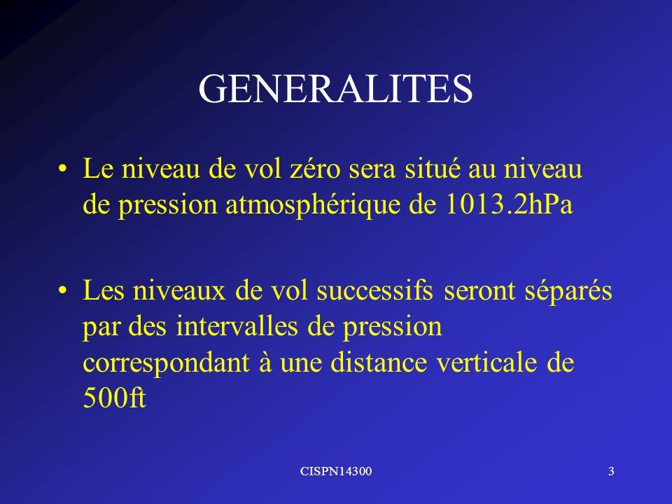GENERALITES Le niveau de vol zéro sera situé au niveau de pression atmosphérique de 1013.2hPa.