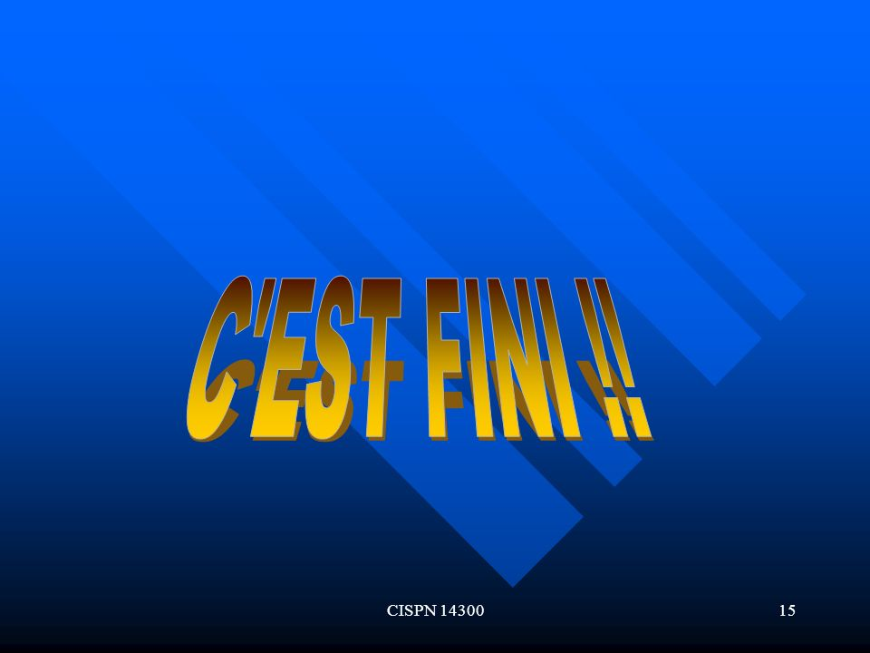 C EST FINI !! CISPN 14300