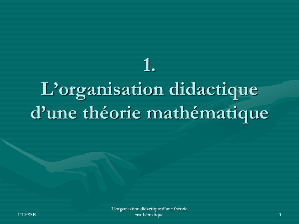 1. L'organisation didactique d'une théorie mathématique