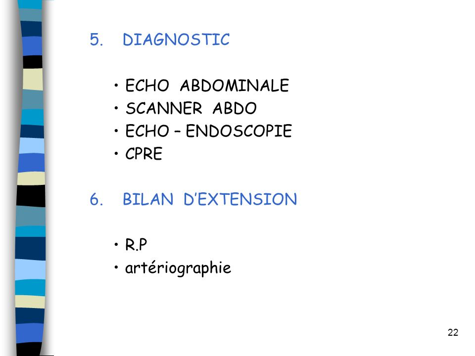5. DIAGNOSTIC ECHO ABDOMINALE. SCANNER ABDO. ECHO – ENDOSCOPIE. CPRE. 6. BILAN D'EXTENSION.