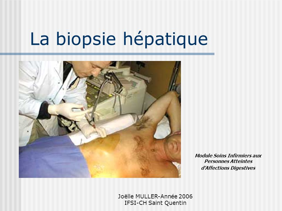 La biopsie hépatique Joëlle MULLER-Année 2006 IFSI-CH Saint Quentin