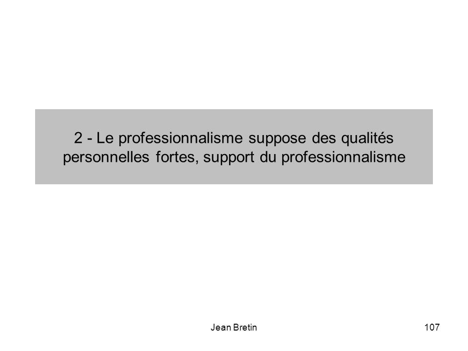 2 - Le professionnalisme suppose des qualités personnelles fortes, support du professionnalisme