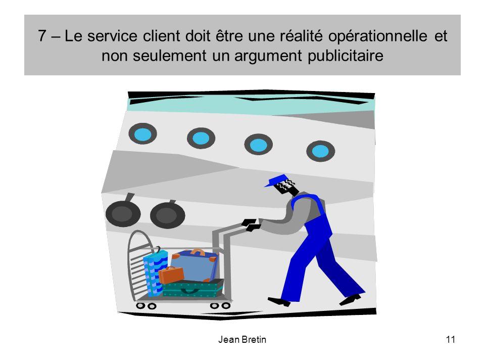 7 – Le service client doit être une réalité opérationnelle et non seulement un argument publicitaire
