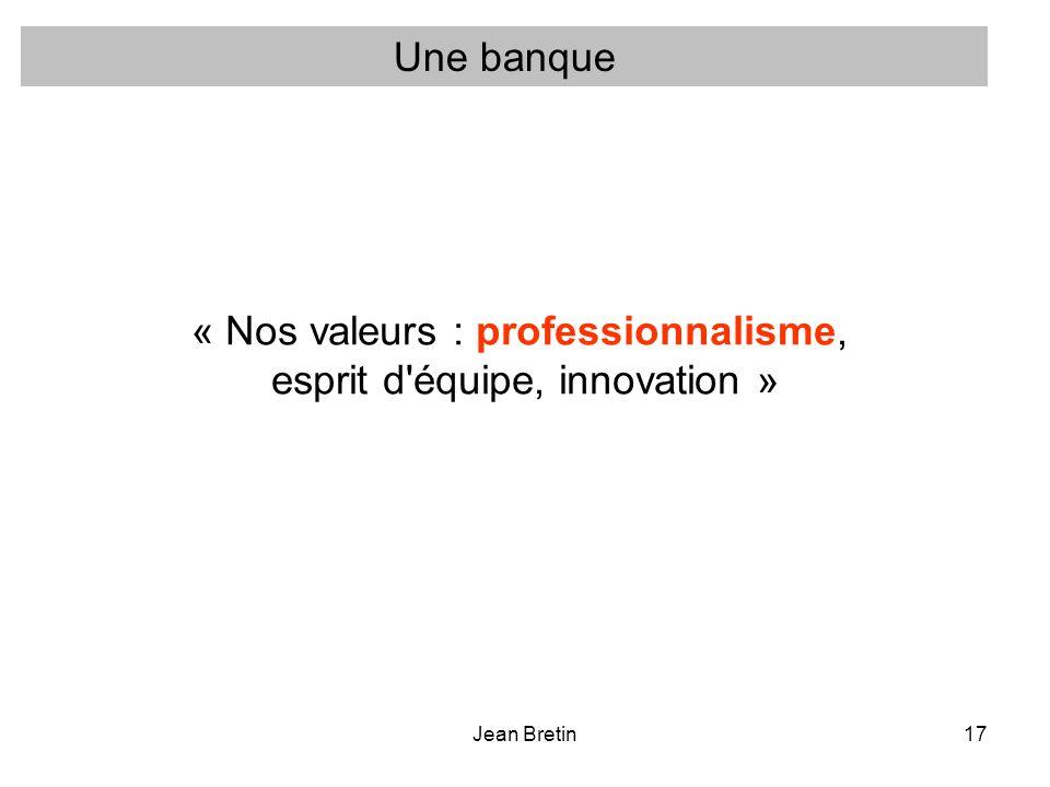 « Nos valeurs : professionnalisme, esprit d équipe, innovation »