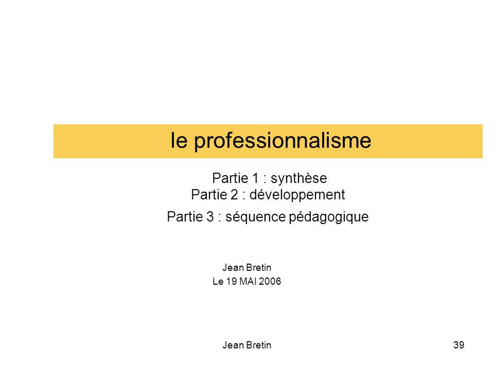 le professionnalisme Partie 1 : synthèse Partie 2 : développement Partie 3 : séquence pédagogique