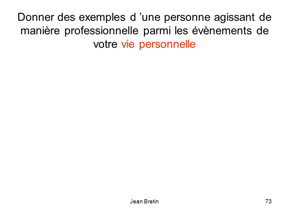 Donner des exemples d 'une personne agissant de manière professionnelle parmi les évènements de votre vie personnelle