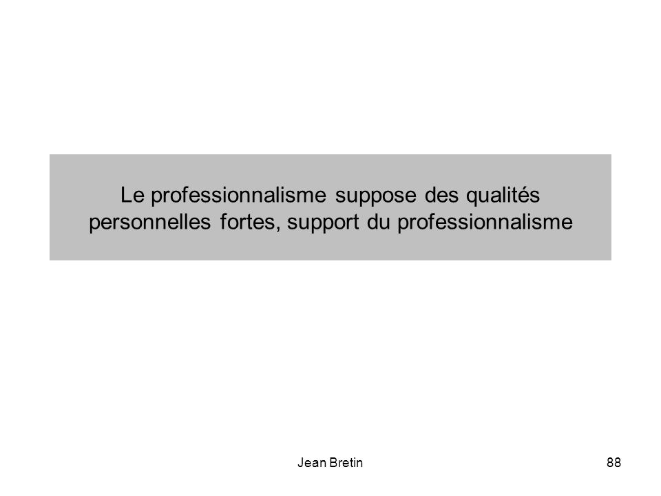 Le professionnalisme suppose des qualités personnelles fortes, support du professionnalisme