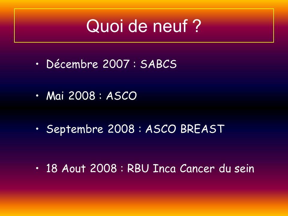 Quoi de neuf Décembre 2007 : SABCS Mai 2008 : ASCO