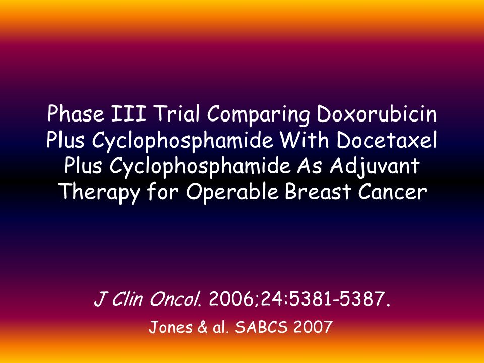 Phase III Trial Comparing Doxorubicin Plus Cyclophosphamide With Docetaxel Plus Cyclophosphamide As Adjuvant Therapy for Operable Breast Cancer
