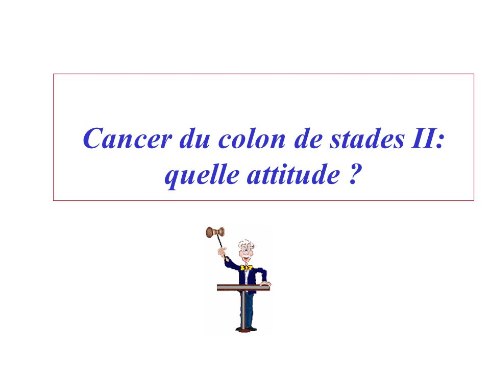 Cancer du colon de stades II: quelle attitude