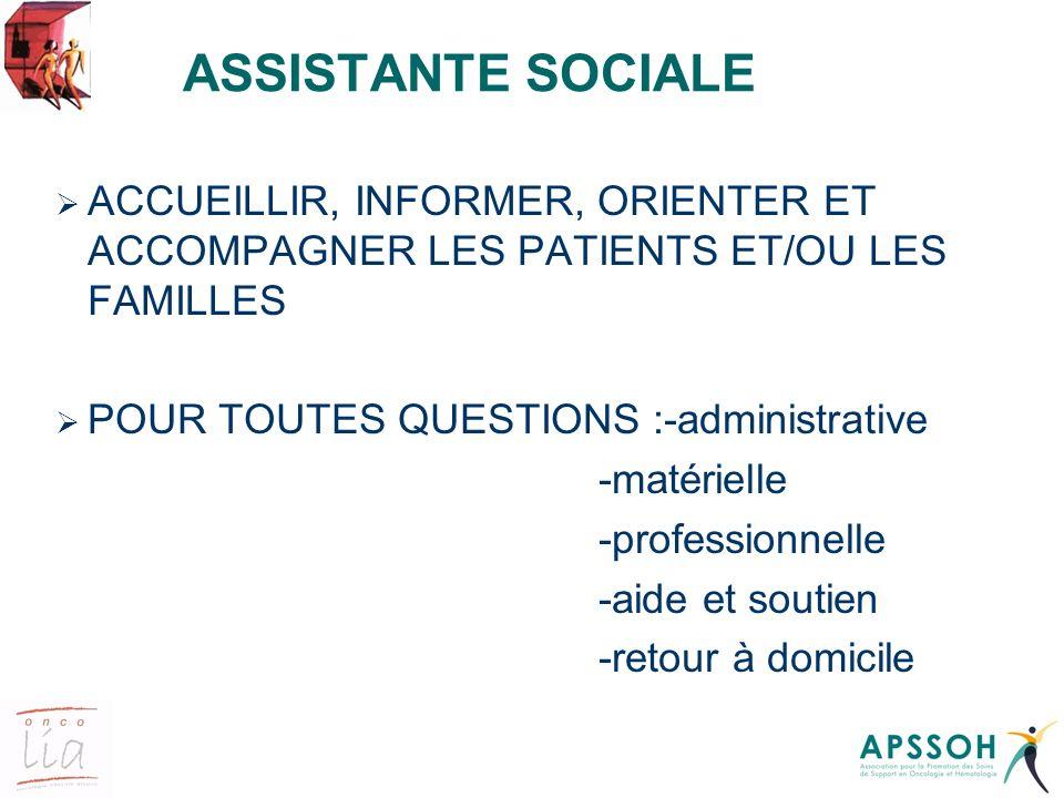 ASSISTANTE SOCIALE ACCUEILLIR, INFORMER, ORIENTER ET ACCOMPAGNER LES PATIENTS ET/OU LES FAMILLES. POUR TOUTES QUESTIONS :-administrative.