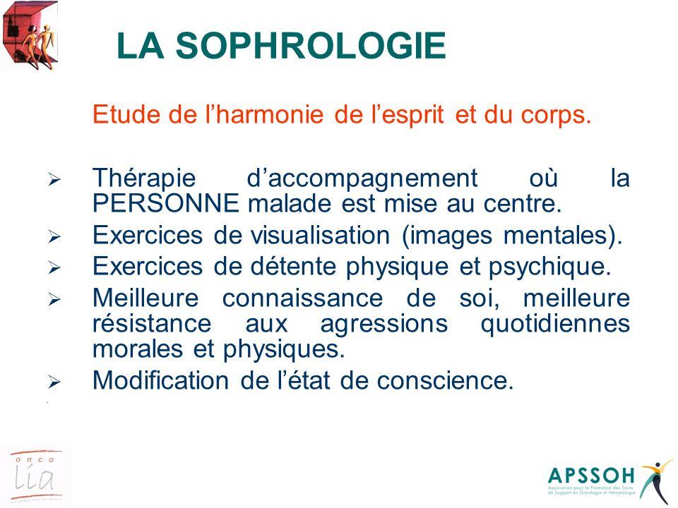 LA SOPHROLOGIE Etude de l'harmonie de l'esprit et du corps. Thérapie d'accompagnement où la PERSONNE malade est mise au centre.