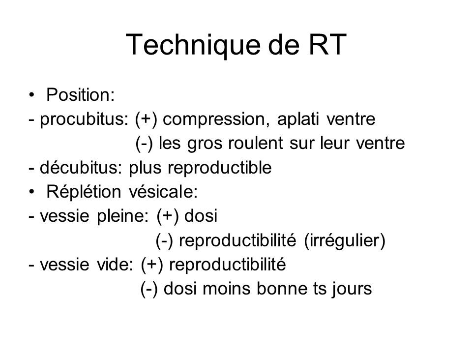 Technique de RT Position: - procubitus: (+) compression, aplati ventre