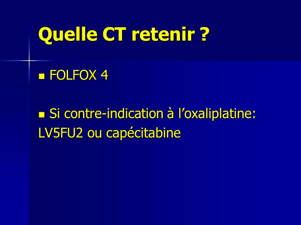 Quelle CT retenir FOLFOX 4 Si contre-indication à l'oxaliplatine: