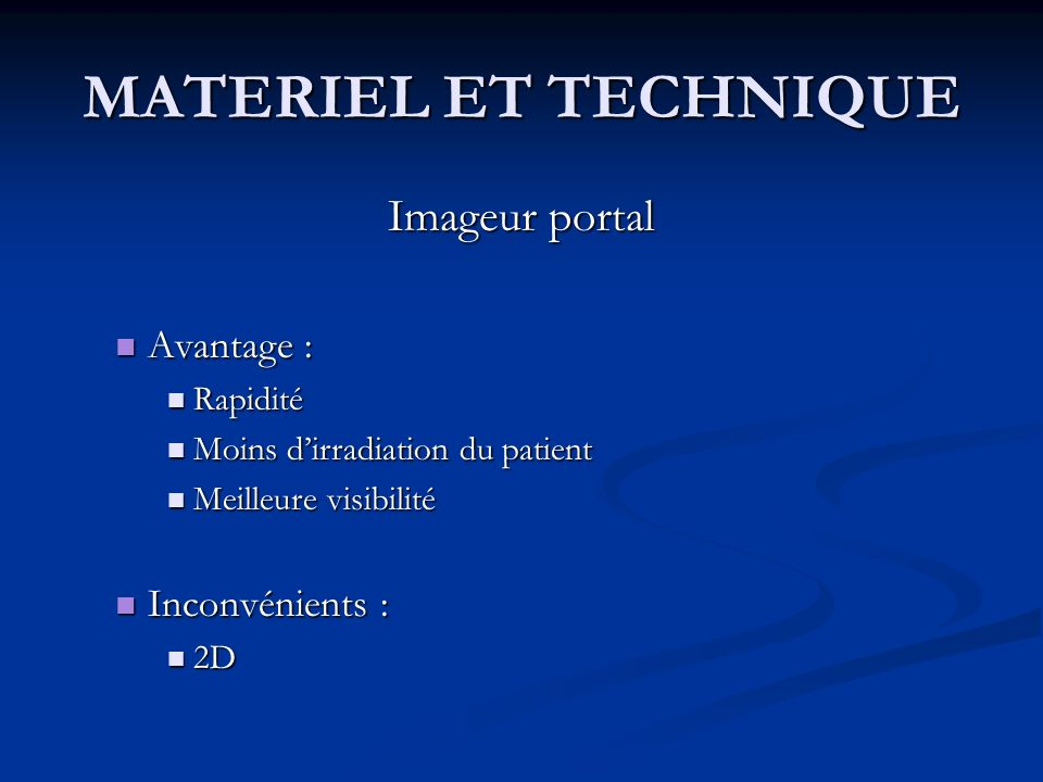 MATERIEL ET TECHNIQUE Imageur portal Avantage : Inconvénients :