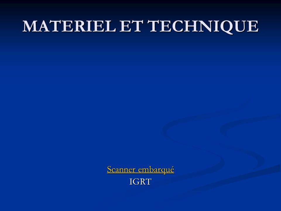 MATERIEL ET TECHNIQUE Scanner embarqué IGRT