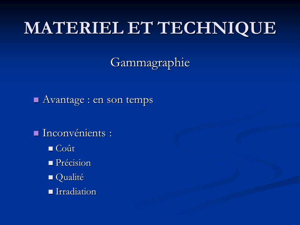 MATERIEL ET TECHNIQUE Gammagraphie Avantage : en son temps