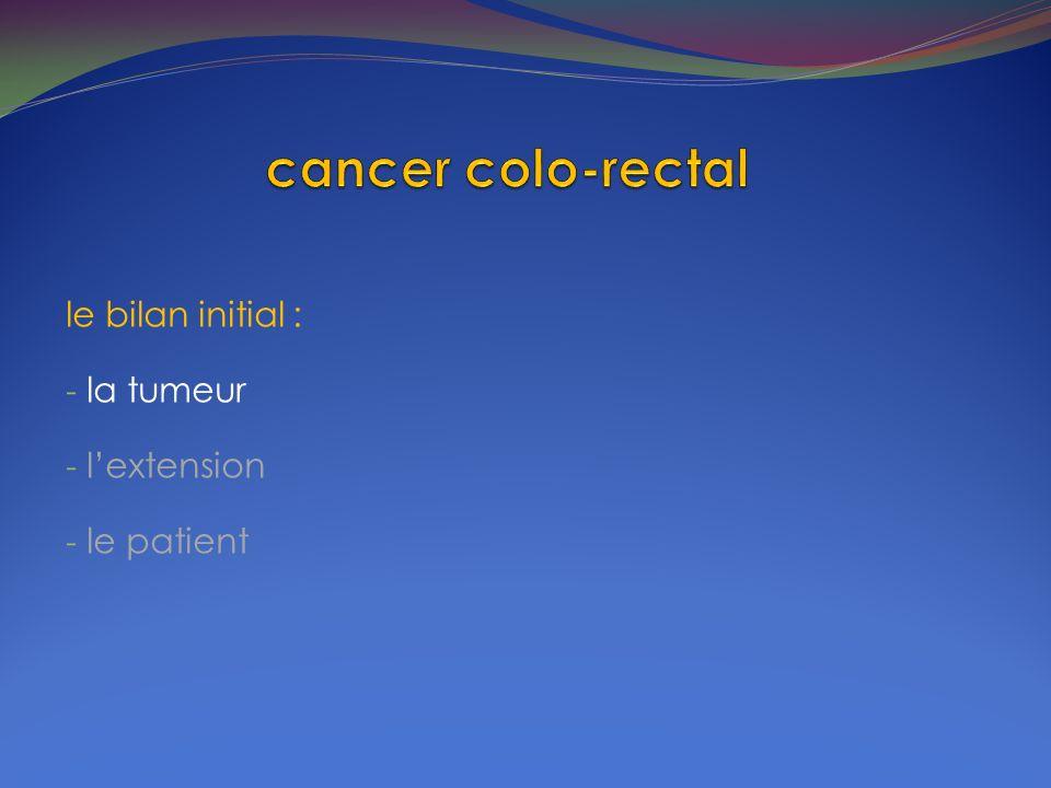 le bilan initial : la tumeur l'extension le patient