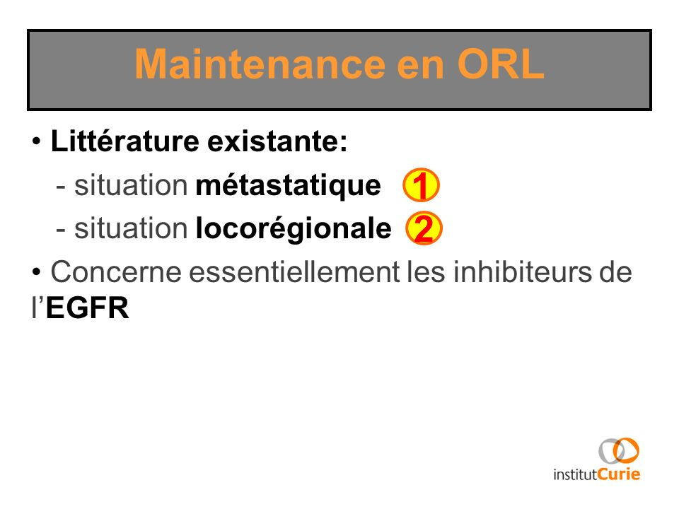 Maintenance en ORL 1 2 Littérature existante: - situation métastatique