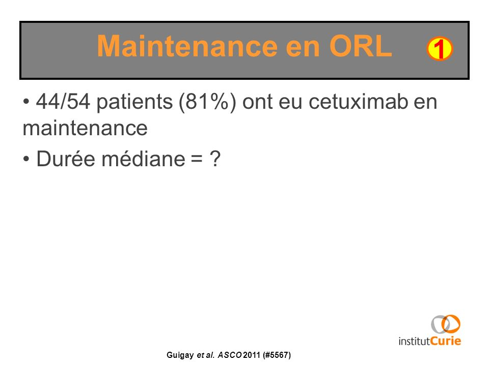 Maintenance en ORL 1. 44/54 patients (81%) ont eu cetuximab en maintenance.