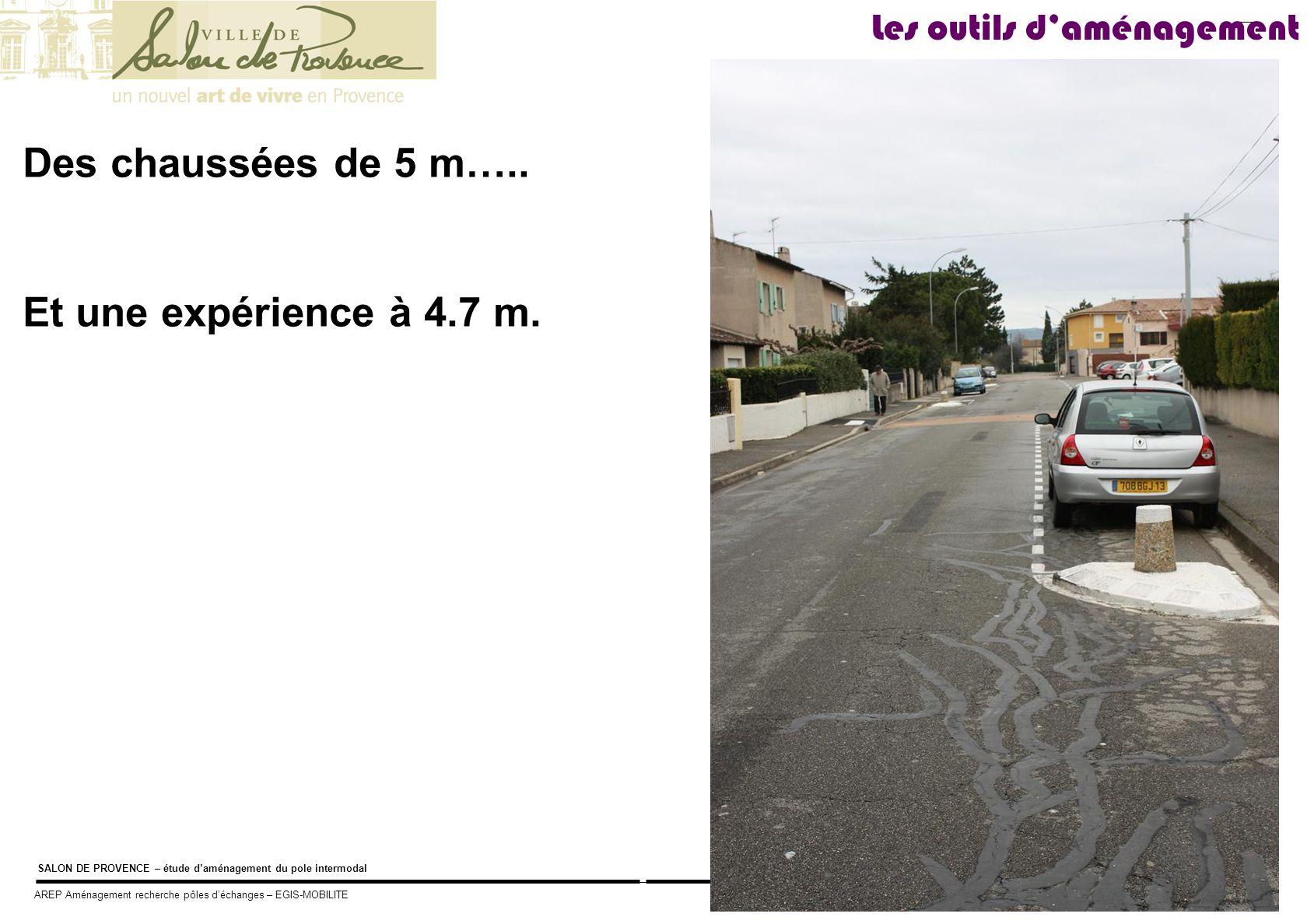 Des chaussées de 5 m….. Et une expérience à 4.7 m.