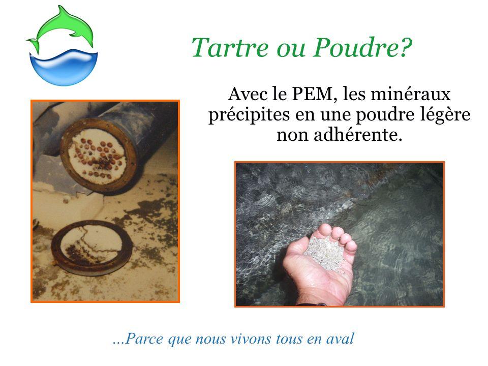 Tartre ou Poudre. Avec le PEM, les minéraux précipites en une poudre légère non adhérente.