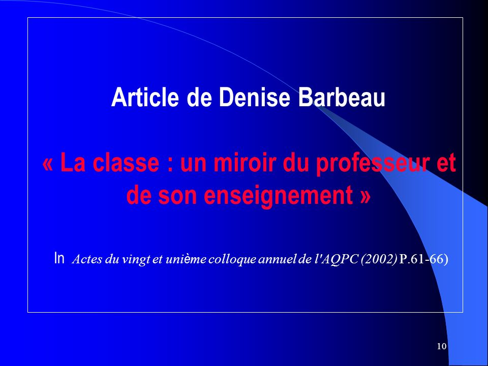 Article de Denise Barbeau « La classe : un miroir du professeur et de son enseignement » In Actes du vingt et unième colloque annuel de l AQPC (2002) P.61-66)
