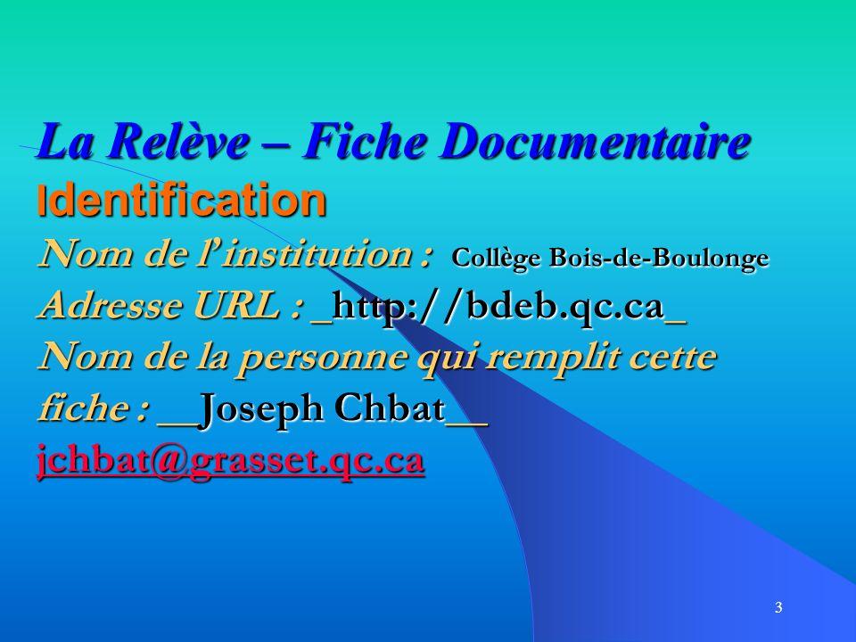 La Relève – Fiche Documentaire Identification Nom de l'institution : Collège Bois-de-Boulonge Adresse URL : _http://bdeb.qc.ca_ Nom de la personne qui remplit cette fiche : __Joseph Chbat__ jchbat@grasset.qc.ca