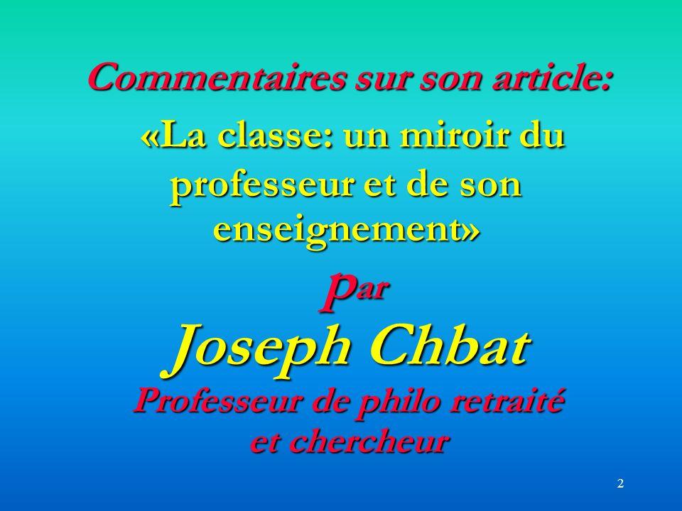 Commentaires sur son article: «La classe: un miroir du professeur et de son enseignement» par Joseph Chbat Professeur de philo retraité et chercheur