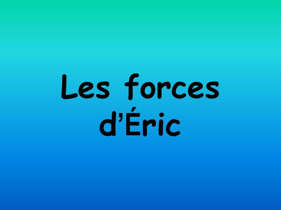 Les forces d'Éric