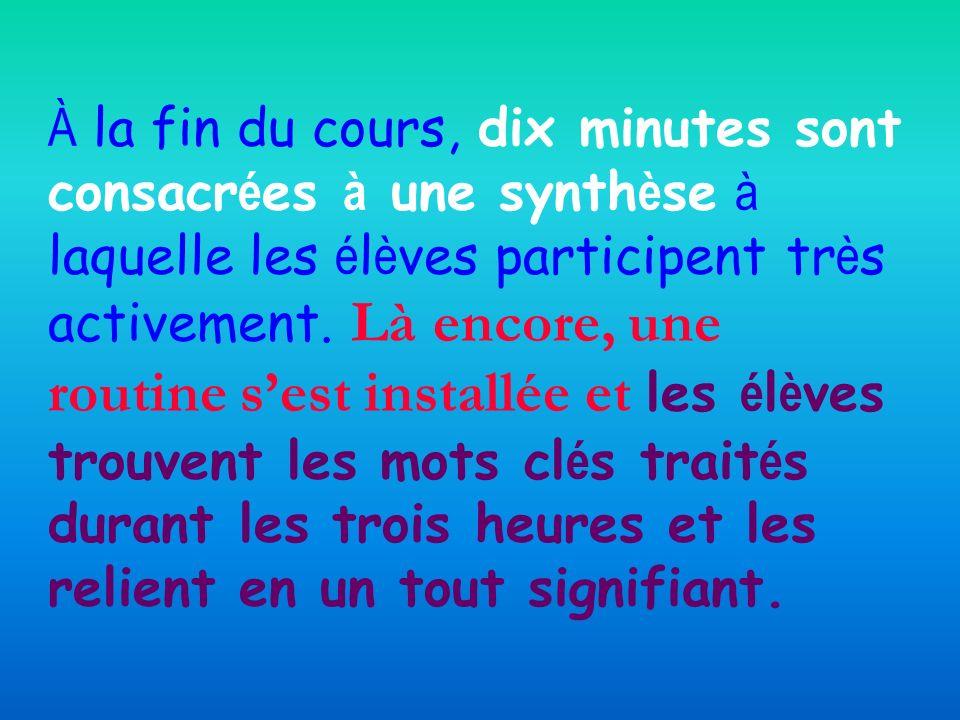 À la fin du cours, dix minutes sont consacrées à une synthèse à laquelle les élèves participent très activement.