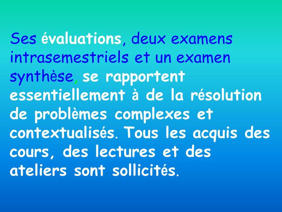Ses évaluations, deux examens intrasemestriels et un examen synthèse, se rapportent essentiellement à de la résolution de problèmes complexes et contextualisés.