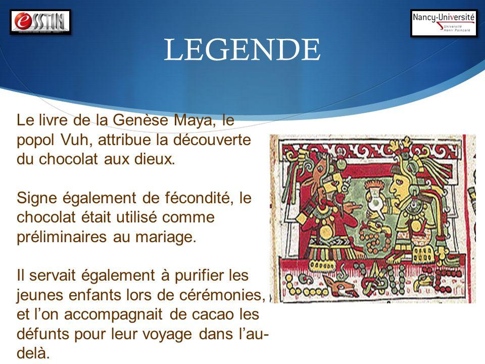 LEGENDELe livre de la Genèse Maya, le popol Vuh, attribue la découverte du chocolat aux dieux.