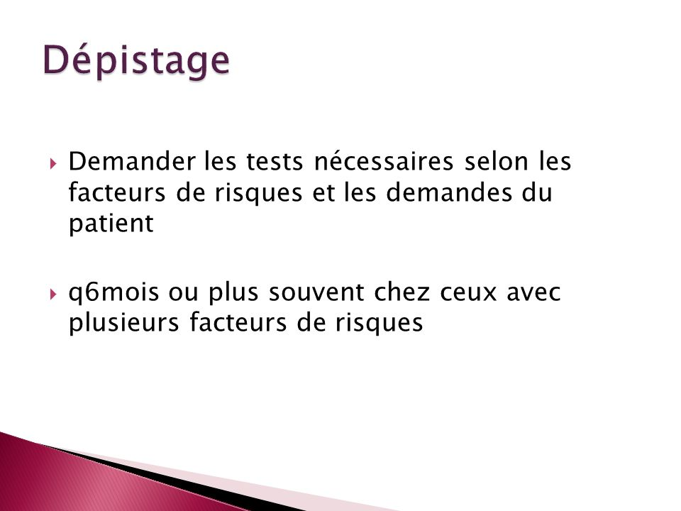 Dépistage Demander les tests nécessaires selon les facteurs de risques et les demandes du patient.