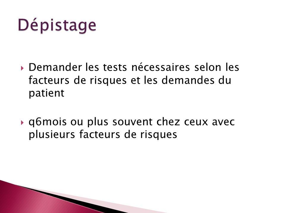 DépistageDemander les tests nécessaires selon les facteurs de risques et les demandes du patient.