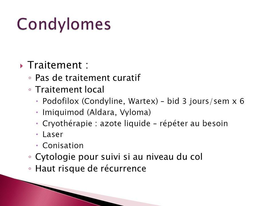 Condylomes Traitement : Pas de traitement curatif Traitement local