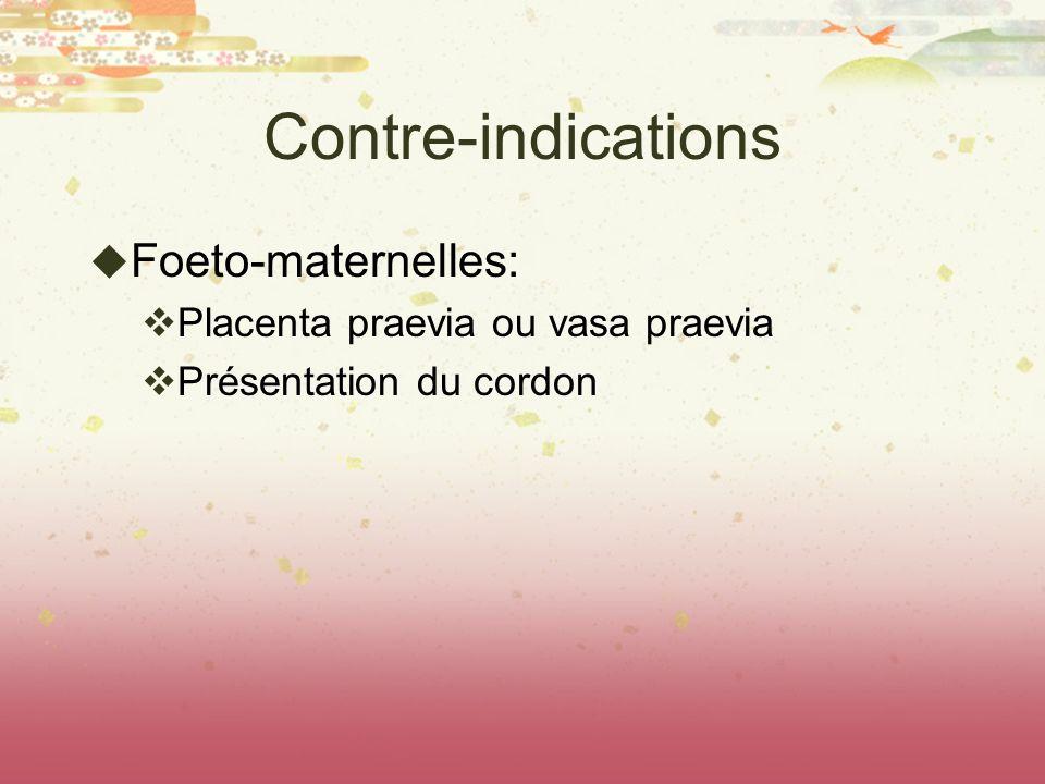 Contre-indications Foeto-maternelles: Placenta praevia ou vasa praevia